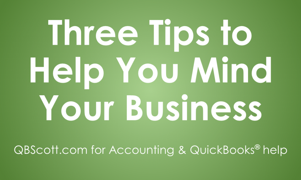QBScott.com Three Tips to Help You Mind Your Business